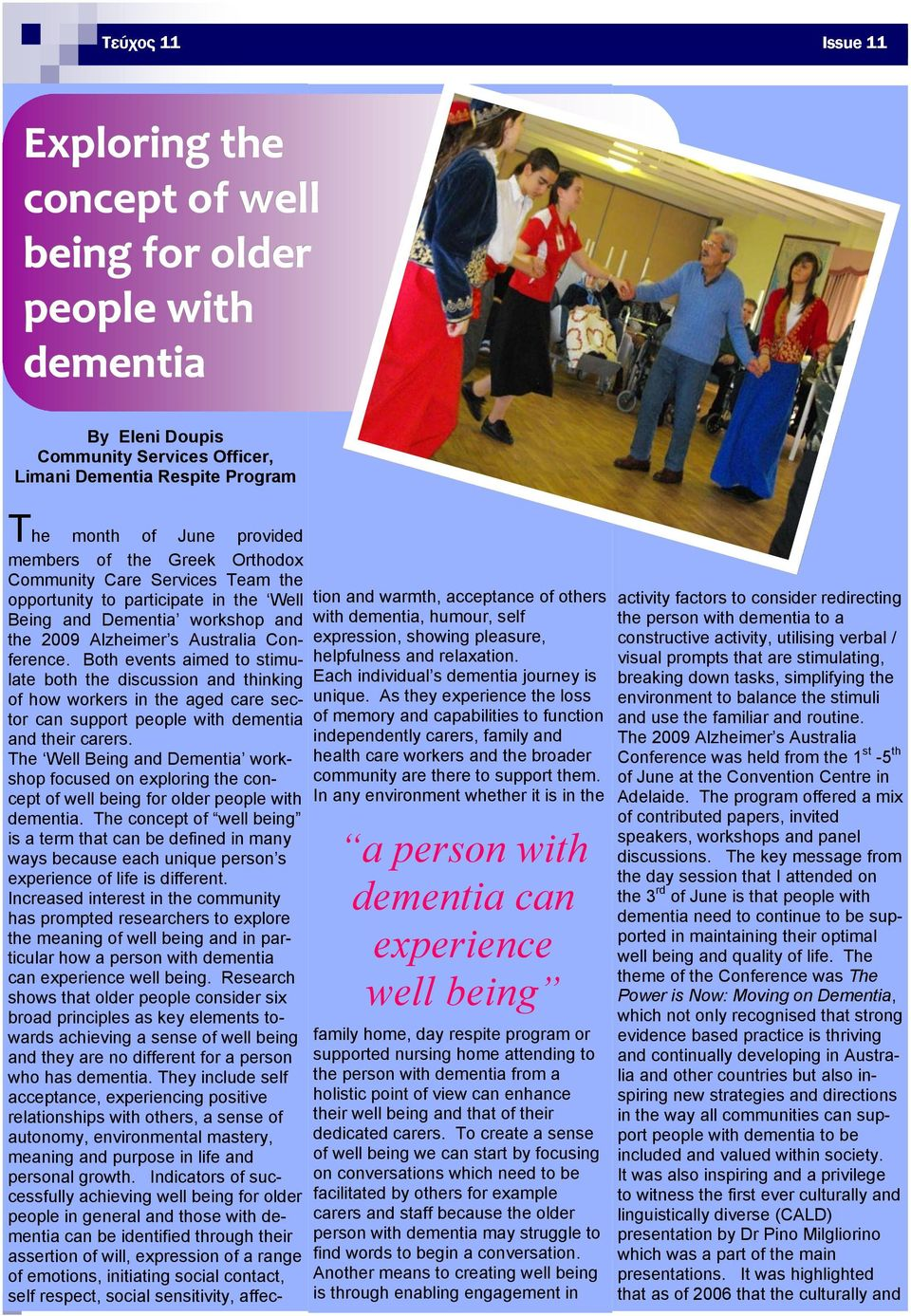 Both events aimed to stimulate both the discussion and thinking of how workers in the aged care sector can support people with dementia and their carers.