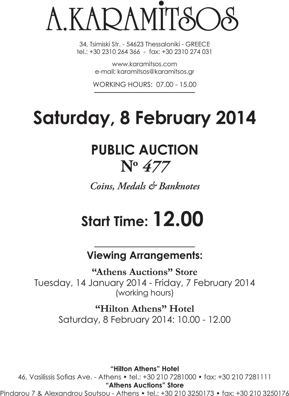 00 Viewing Arrangements: Athens Auctions Store Tuesday, 14 January 2014 - Friday, 7 February 2014 (working hours) Hilton Athens Hotel Saturday, 8 February 2014: 10.