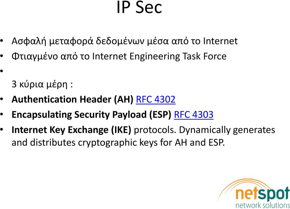 4302 Encapsulating Security Payload (ESP) RFC 4303 Internet Key Exchange