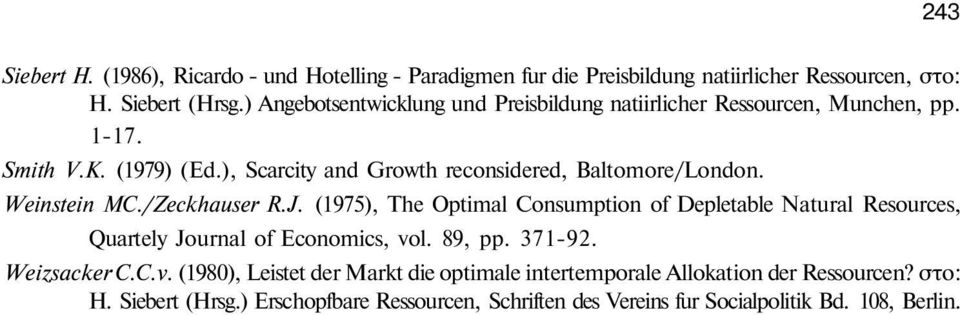 Weinstein MC./Zeckhauser R.J. (1975), The Optimal Consumption of Depletable Natural Resources, Quartely Journal of Economics, vol. 89, pp. 371-92. Weizsacker C.