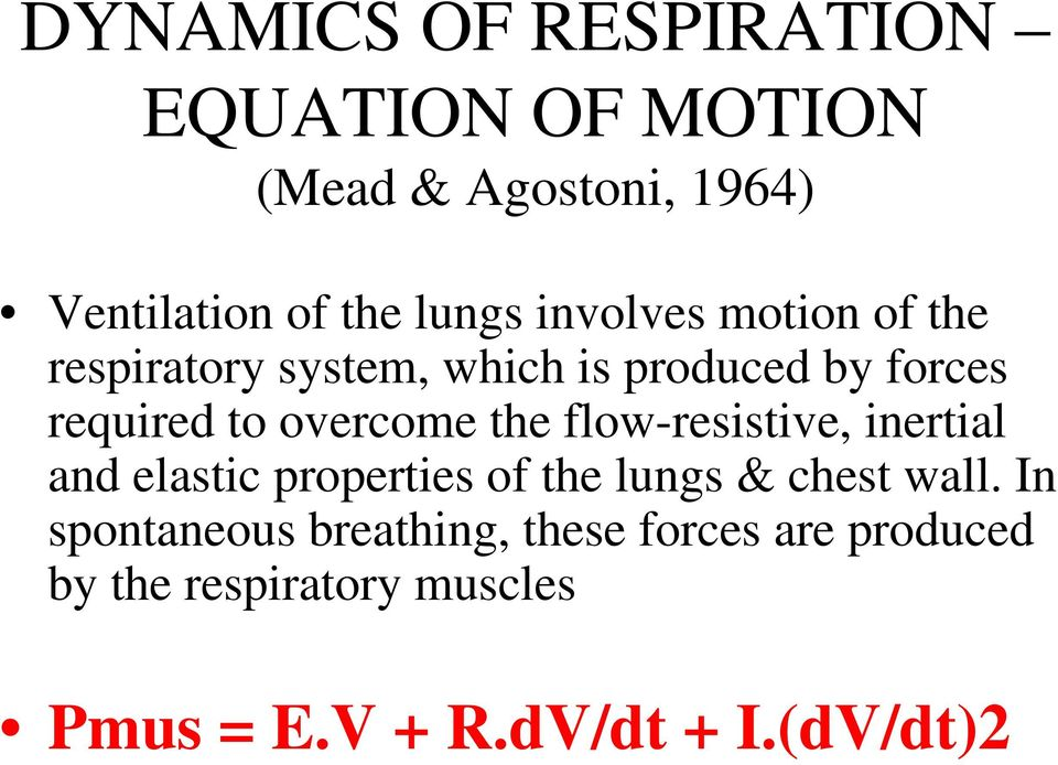 the flow-resistive, inertial and elastic properties of the lungs & chest wall.