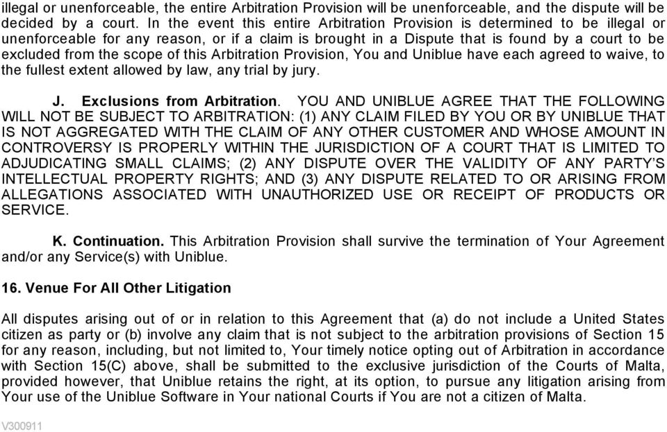 scope of this Arbitration Provision, You and Uniblue have each agreed to waive, to the fullest extent allowed by law, any trial by jury. J. Exclusions from Arbitration.