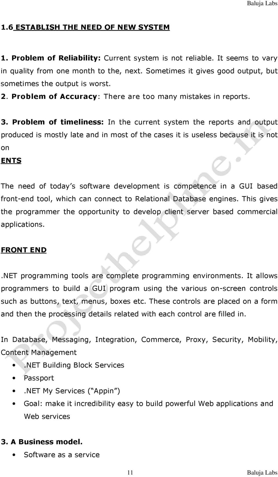 Problem of timeliness: In the current system the reports and output produced is mostly late and in most of the cases it is useless because it is not on ENTS The need of today s software development