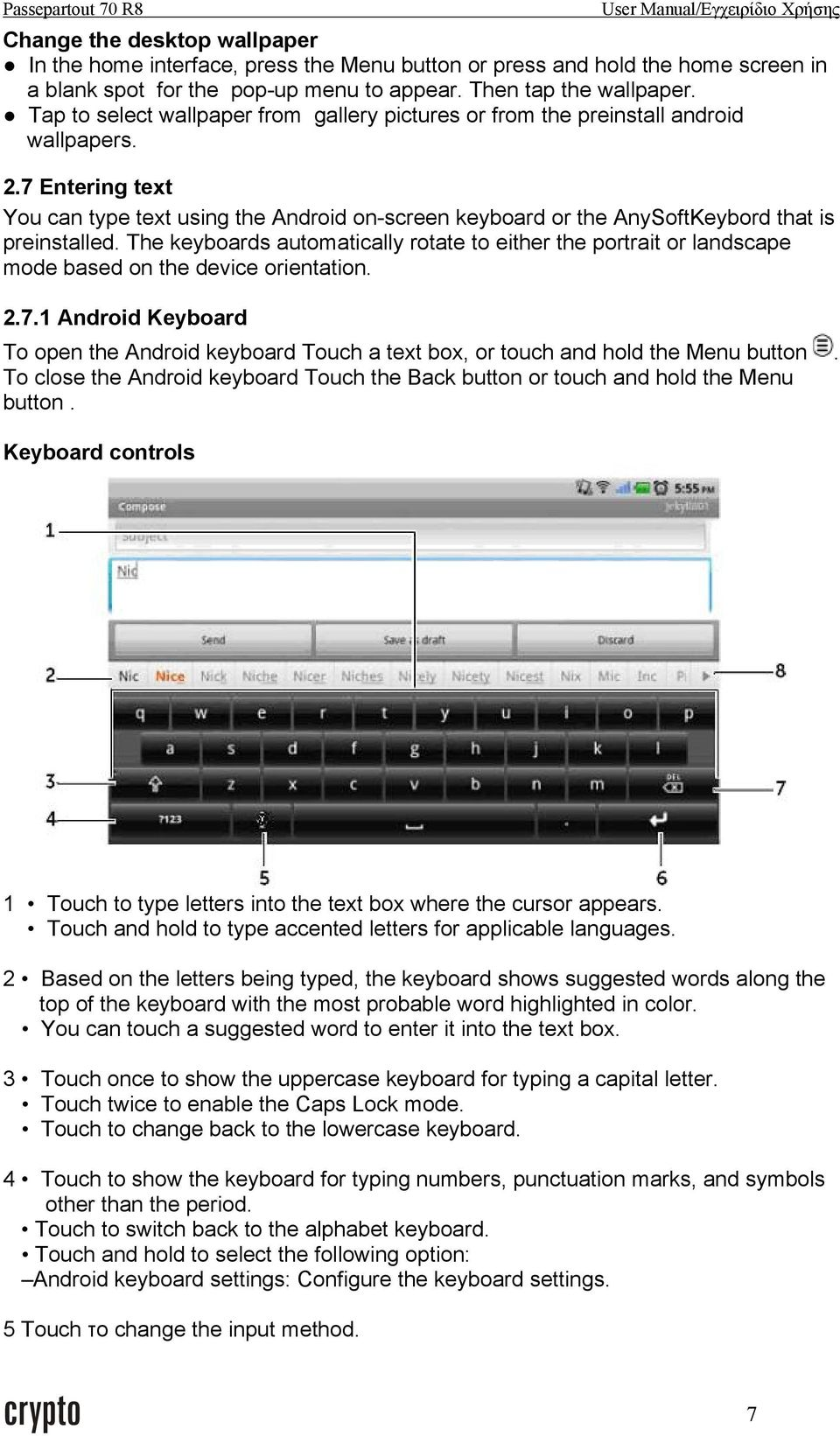 7 Entering text You can type text using the Android on-screen keyboard or the AnySoftKeybord that is preinstalled.