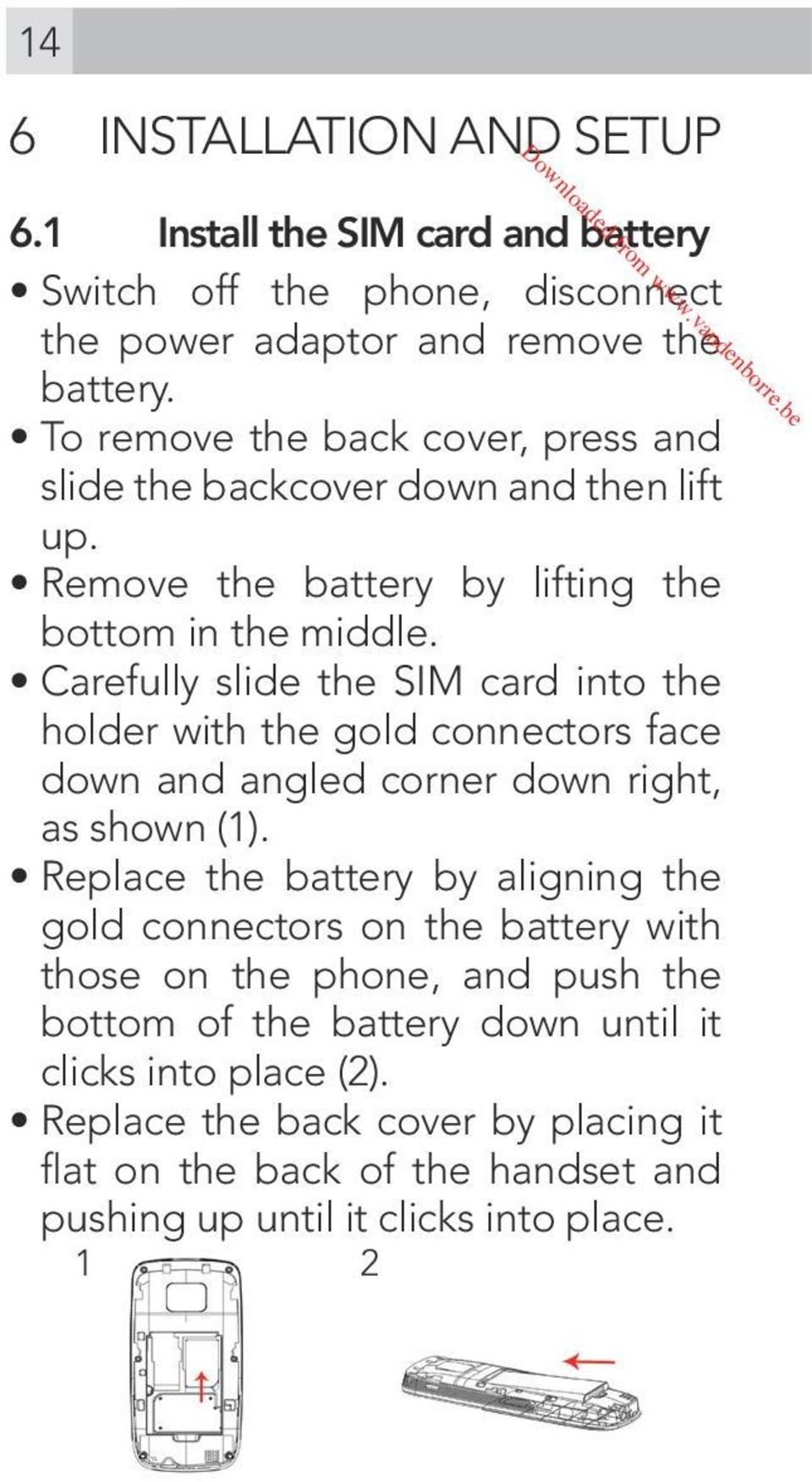 Carefully slide the SIM card into the holder with the gold connectors face down and angled corner down right, as shown (1).