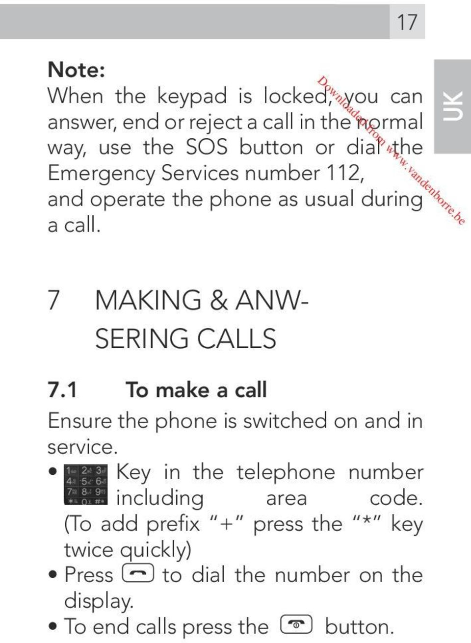 UK 7 MAKING & ANW- SERING CALLS 7.1 To make a call Ensure the phone is switched on and in service.