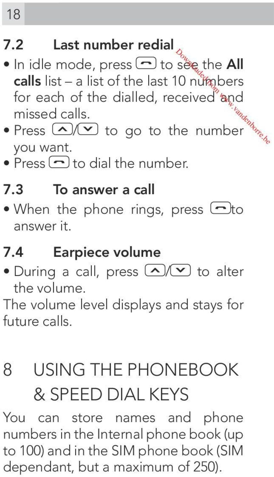 4 Earpiece volume During a call, press / to alter the volume. The volume level displays and stays for future calls.