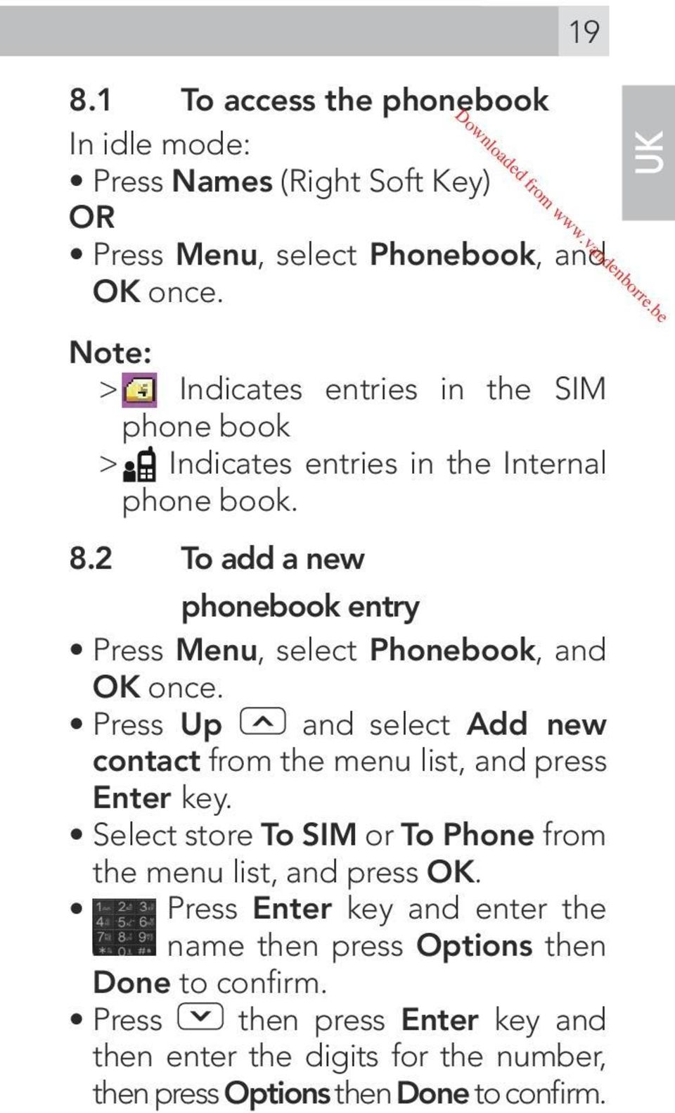 2 To add a new phonebook entry Press Menu, select Phonebook, and OK once. Press Up and select Add new contact from the menu list, and press Enter key.