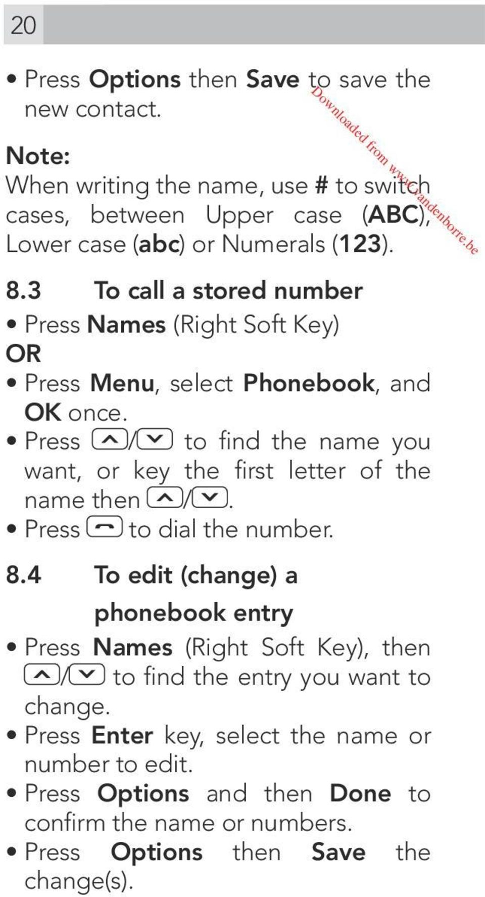 3 To call a stored number Press Names (Right Soft Key) OR Press Menu, select Phonebook, and OK once.
