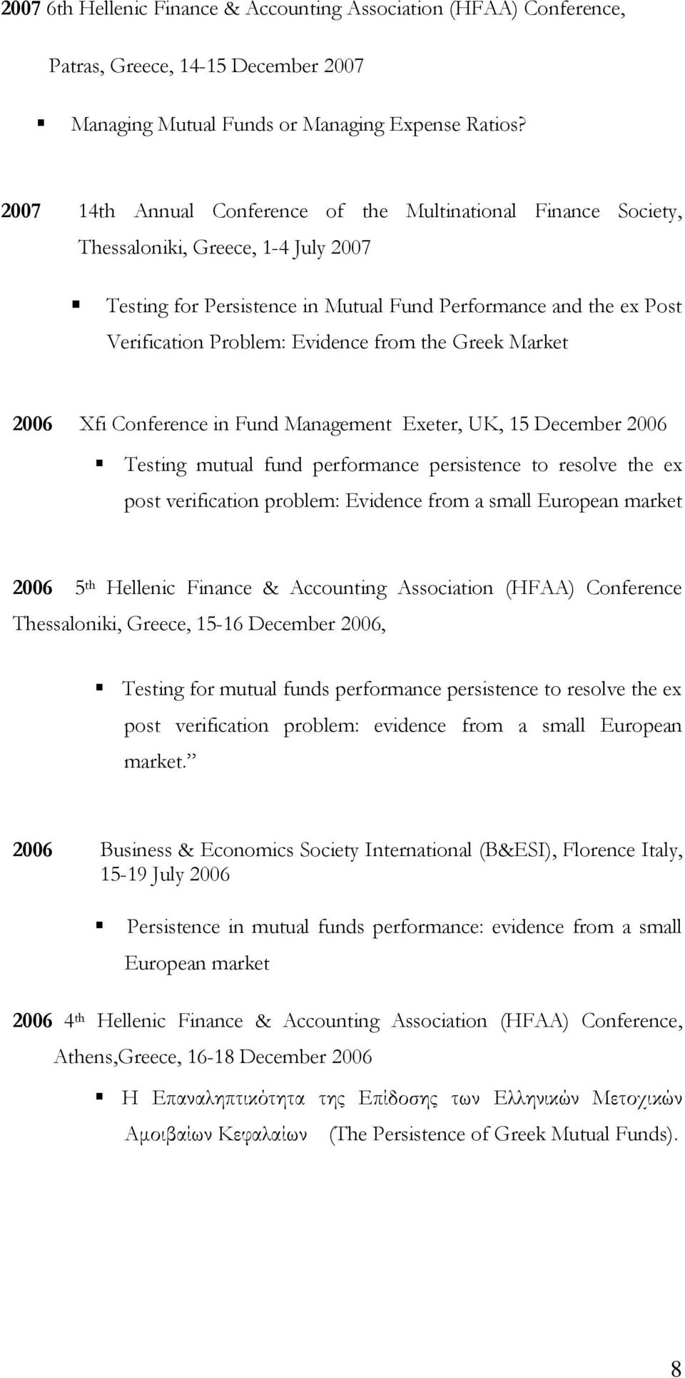 from the Greek Market 2006 Xfi Conference in Fund Management Exeter, UK, 15 December 2006 Testing mutual fund performance persistence to resolve the ex post verification problem: Εvidence from a