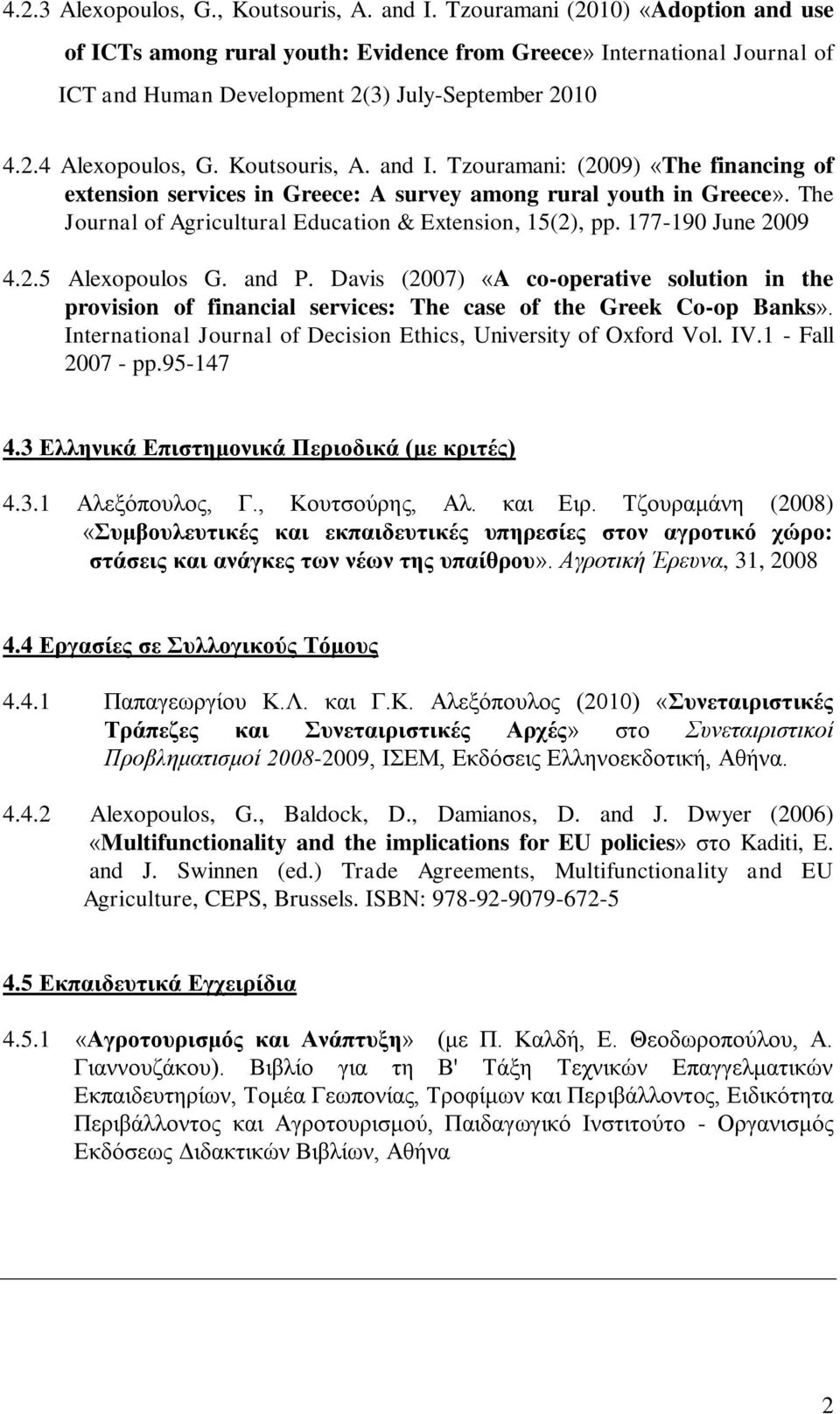 and I. Tzouramani: (2009) «The financing of extension services in Greece: A survey among rural youth in Greece». The Journal of Agricultural Education & Extension, 15(2), pp. 177-190 June 2009 4.2.5 Alexopoulos G.