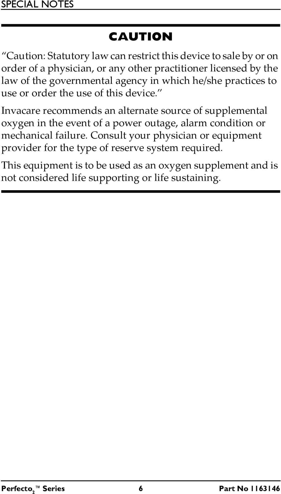 Invacare recommends an alternate source of supplemental oxygen in the event of a power outage, alarm condition or mechanical failure.