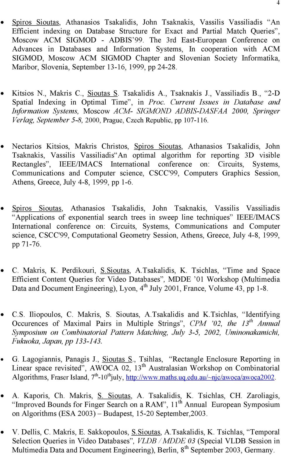 September 13-16, 1999, pp 24-28. Kitsios N., Makris C., Sioutas S. Tsakalidis A., Tsaknakis J., Vassiliadis B., 2-D Spatial Indexing in Optimal Time, in Proc.