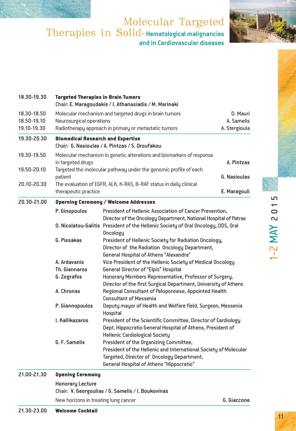 30 Radiotherapy approach in primary or metastatic tumors Α. Stergioula 19.30-20.30 Biomedical Research and Expertise Chair: G. Nasioulas / A. Pintzas / S. Droufakou 19.30-19.