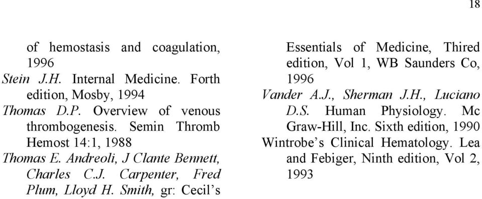 Smith, gr: Cecil s Essentials of Medicine, Thired edition, Vol 1, WB Saunders Co, 1996 Van der A. J., Sherman J.H., Luciano D.S. Human Physiology.