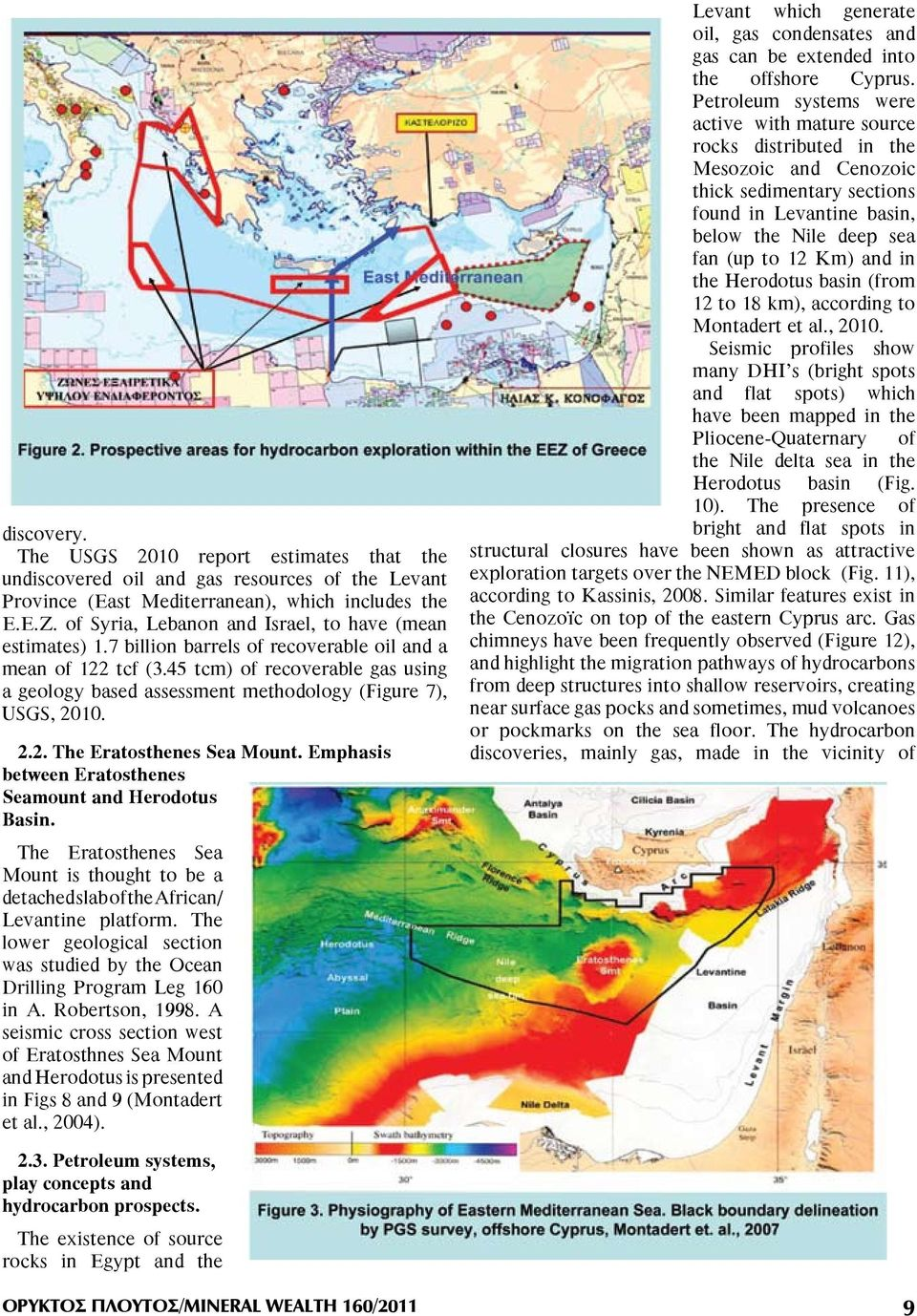45 tcm) of recoverable gas using a geology based assessment methodology (Figure 7), USGS, 2010. 2.2. The Eratosthenes Sea Mount. Emphasis between Eratosthenes Seamount and Herodotus Basin.