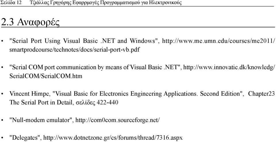 "innovatic.dk/knowledg/ SerialCOM/SerialCOM.htm Vincent Himpe, ""Visual Basic for Electronics Engineering Applications."