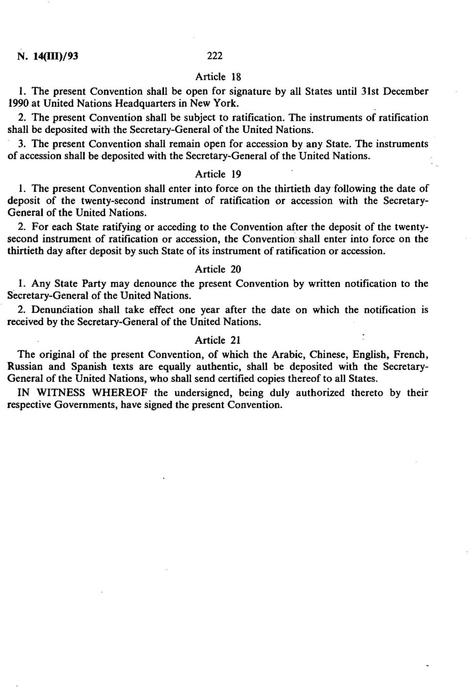 The instruments of accession shall be deposited with the Secretary-General of the United Nations. Article 19 1.
