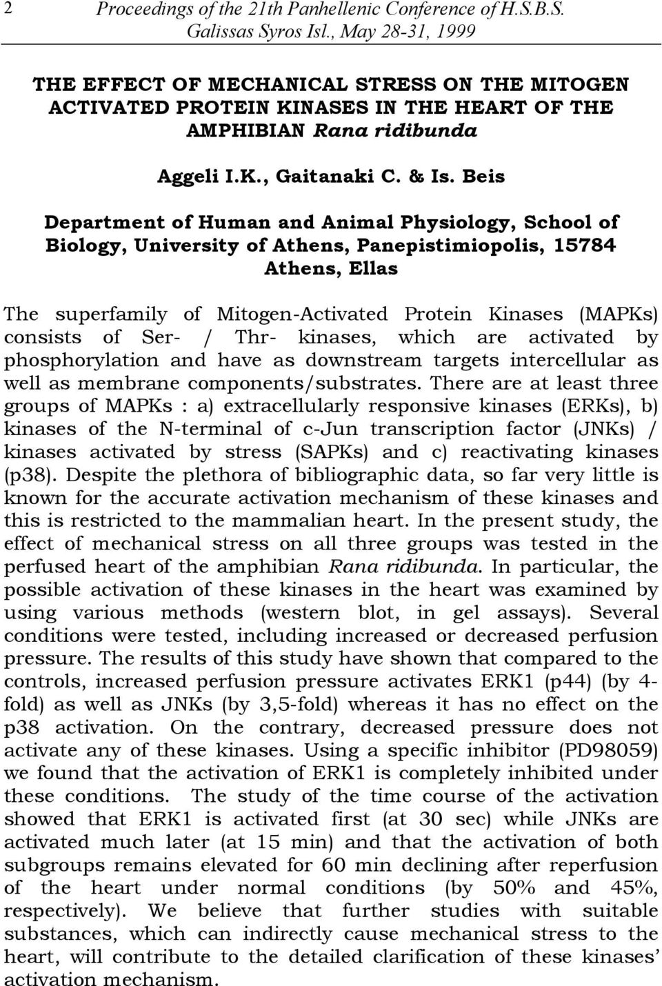 Beis Department of Human and Animal Physiology, School of Biology, University of Athens, Panepistimiopolis, 15784 Athens, Ellas The superfamily of Mitogen-Activated Protein Kinases (MAPKs) consists