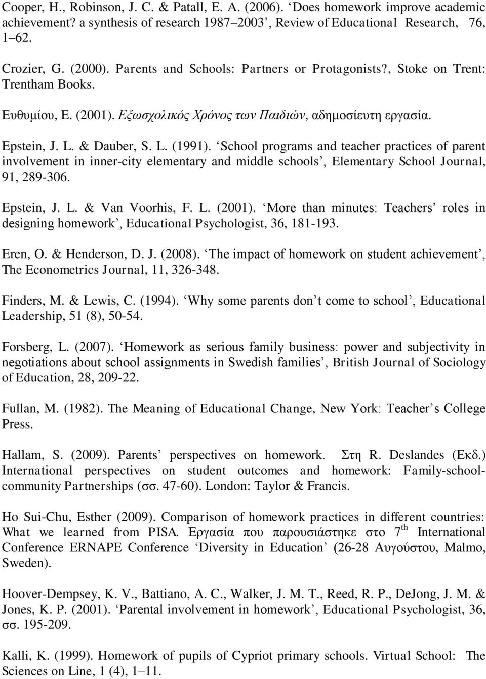 School programs and teacher practices of parent involvement in inner-city elementary and middle schools, Elementary School Journal, 91, 289-306. Epstein, J. L. & Van Voorhis, F. L. (2001).