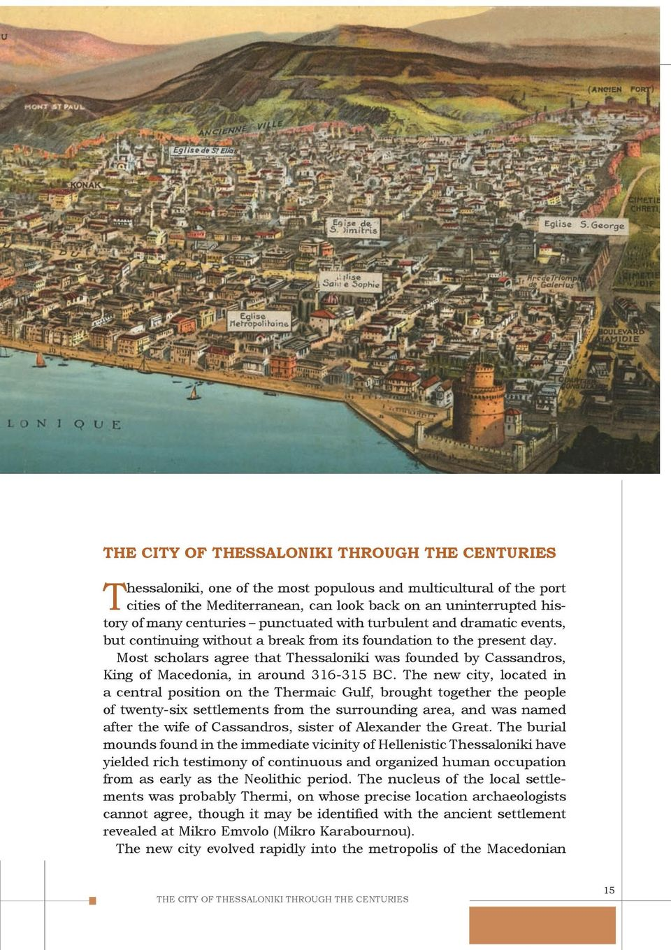 Most scholars agree that Thessaloniki was founded by Cassandros, King of Macedonia, in around 316-315 BC.
