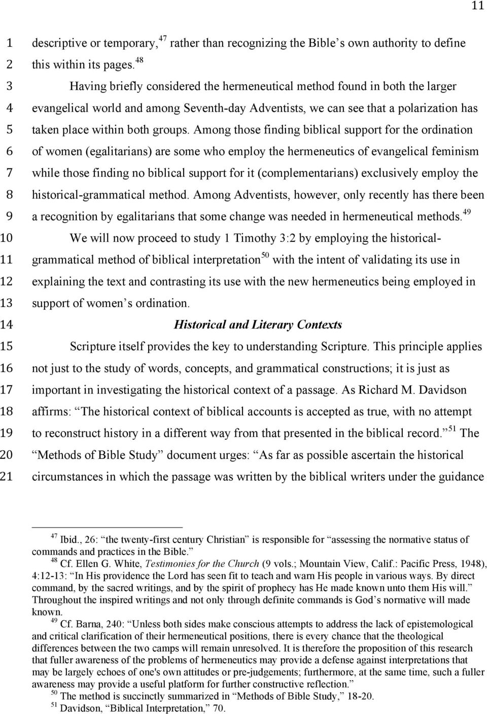 Among those finding ilical support for the ordination of women (egalitarians) are some who employ the hermeneutics of evangelical feminism while those finding no ilical support for it
