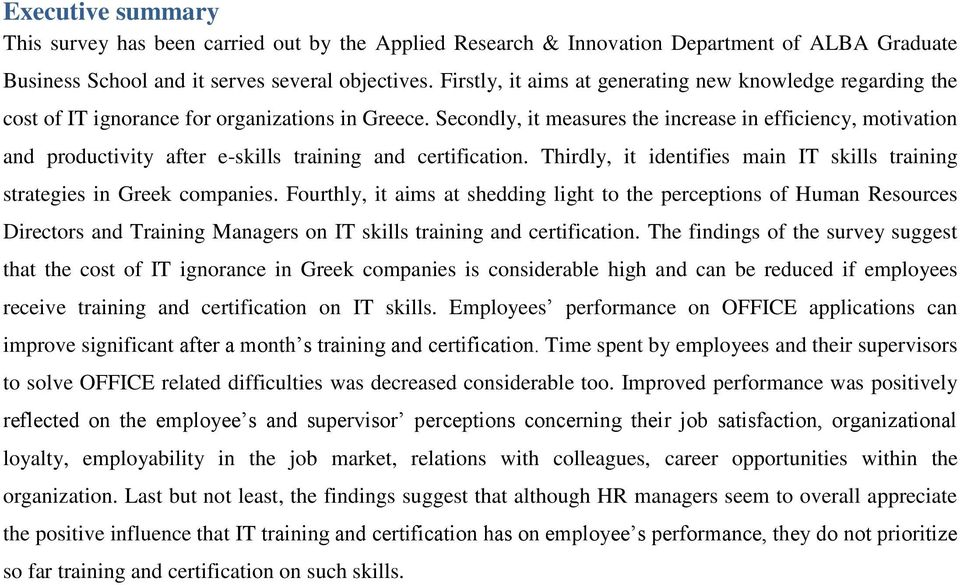 Secondly, it measures the increase in efficiency, motivation and productivity after e-skills training and certification. Thirdly, it identifies main IT skills training strategies in Greek companies.