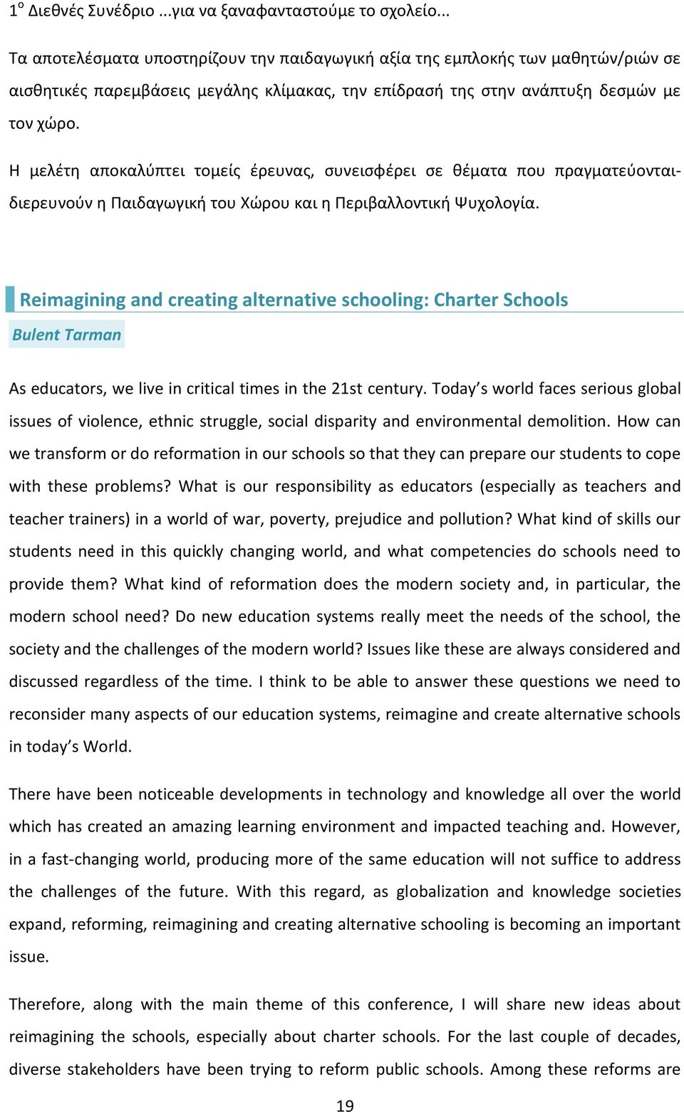 Reimagining and creating alternative schooling: Charter Schools Bulent Tarman As educators, we live in critical times in the 21st century.