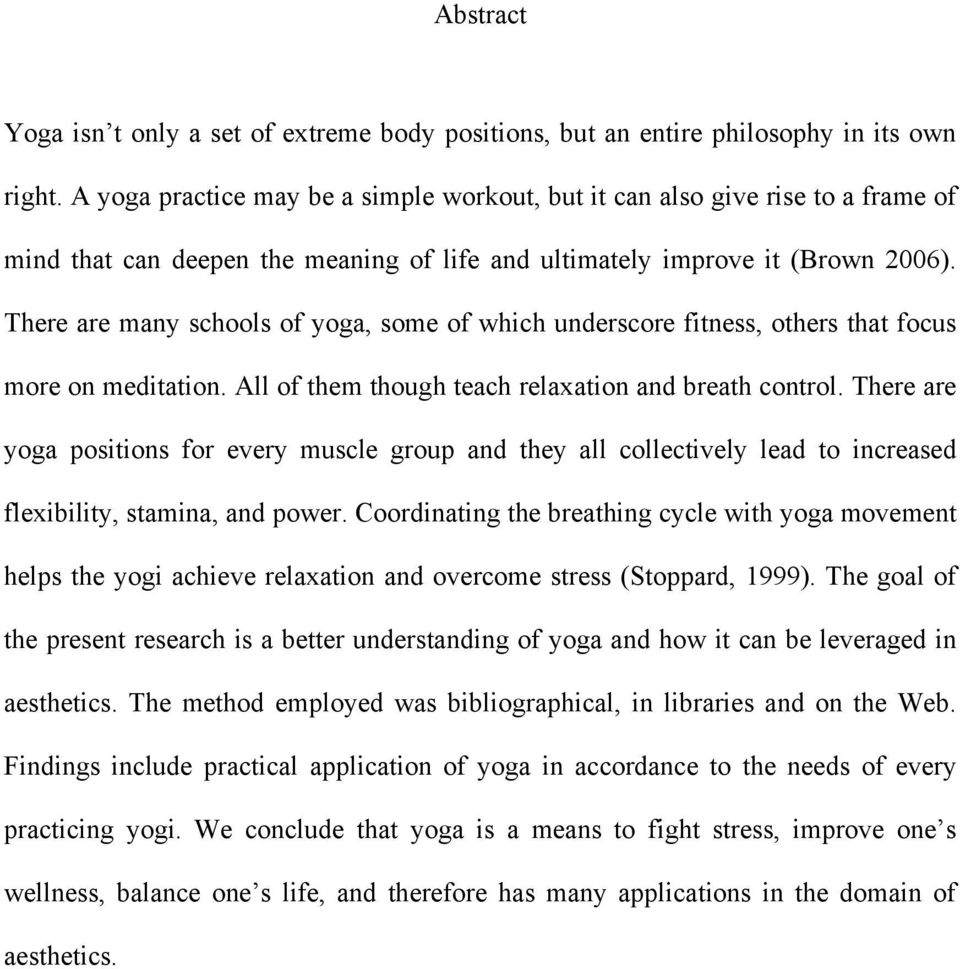 There are many schools of yoga, some of which underscore fitness, others that focus more on meditation. All of them though teach relaxation and breath control.