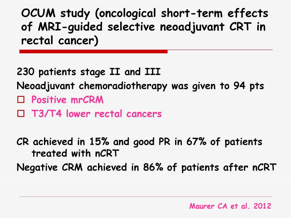 pts Positive mrcrm T3/T4 lower rectal cancers CR achieved in 15% and good PR in 67% of