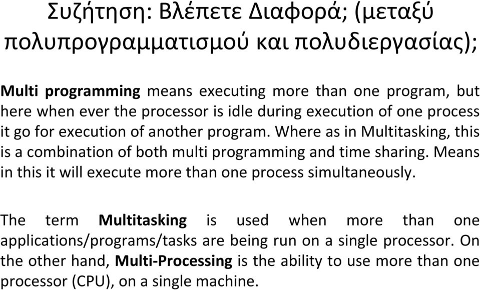 Where as in Multitasking, this is a combination of both multi programming and time sharing.