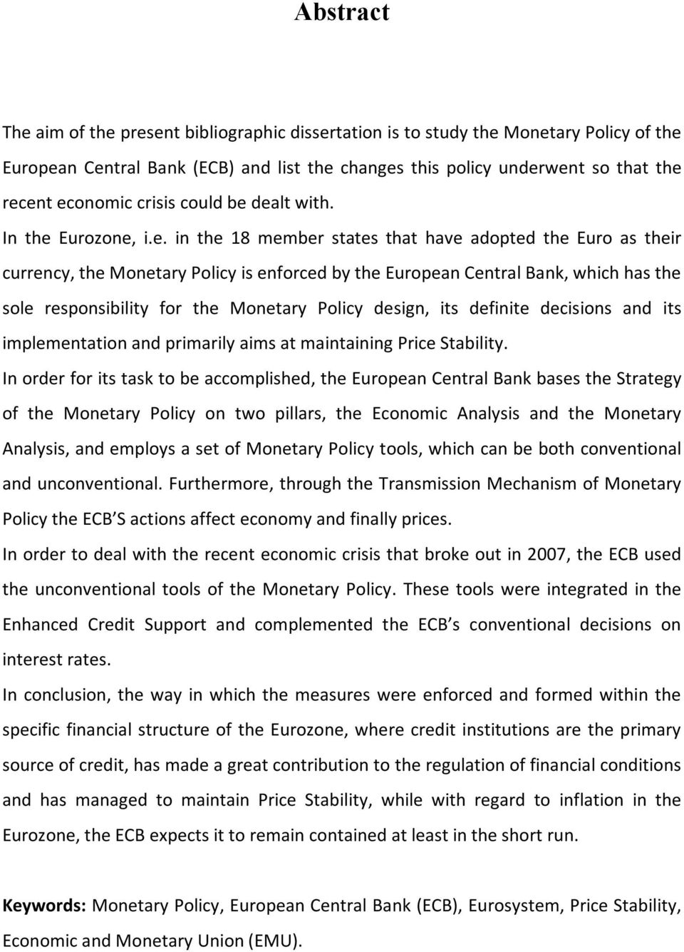 dealt with. In the Eurozone, i.e. in the 18 member states that have adopted the Euro as their currency, the Monetary Policy is enforced by the European Central Bank, which has the sole responsibility