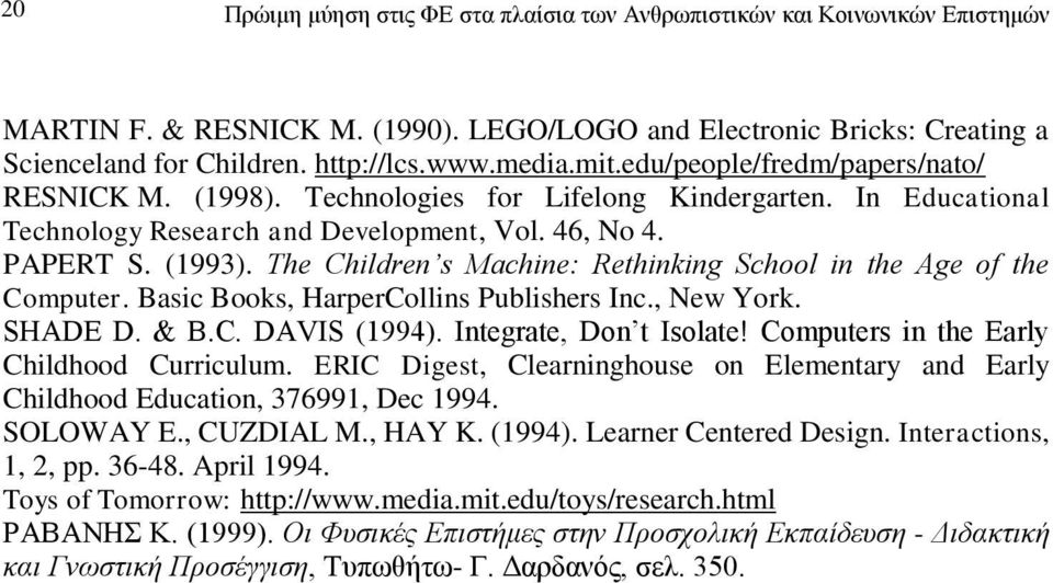 The Children s Machine: Rethinking School in the Age of the Computer. Basic Books, HarperCollins Publishers Inc., New York. SHADE D. & B.C. DAVIS (1994). Integrate, Don t Isolate!