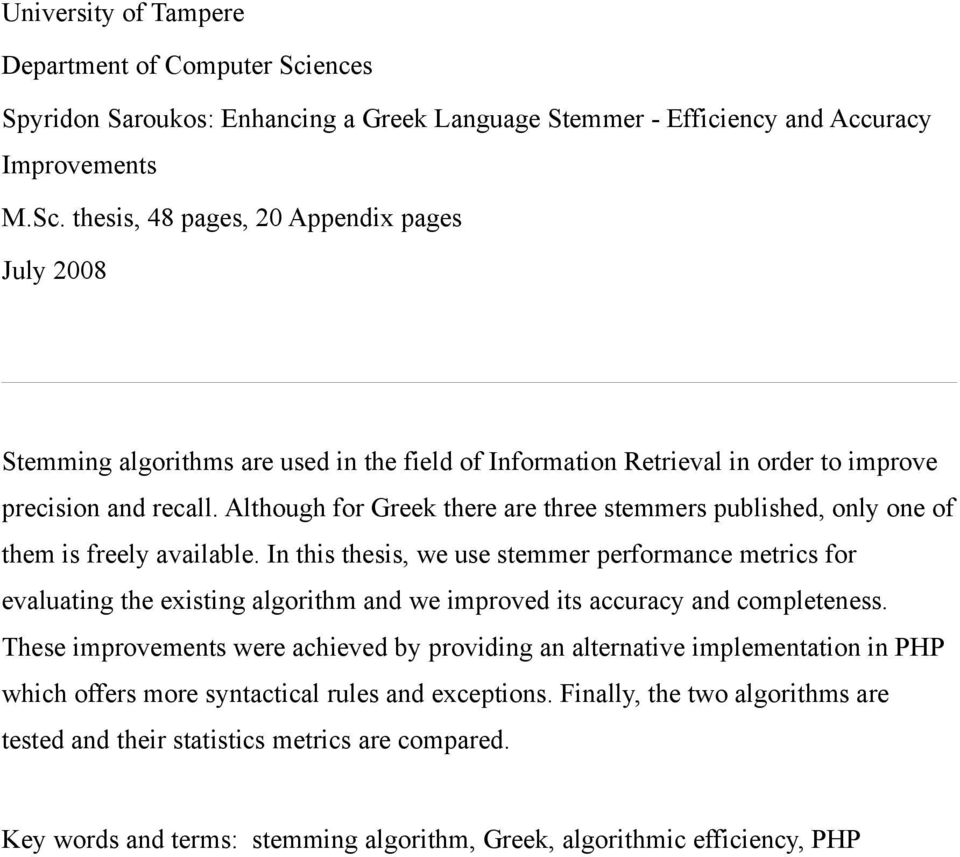 thesis, 48 pages, 20 Appendix pages July 2008 Stemming algorithms are used in the field of Information Retrieval in order to improve precision and recall.
