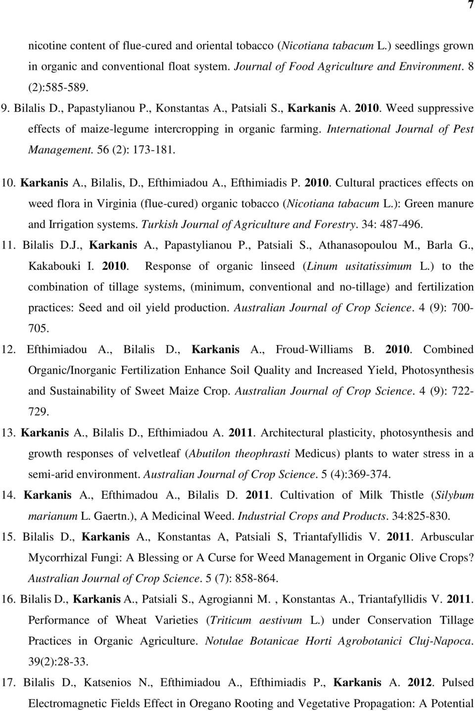 56 (2): 173-181. 10. Karkanis A., Bilalis, D., Efthimiadou A., Efthimiadis P. 2010. Cultural practices effects on weed flora in Virginia (flue-cured) organic tobacco (Nicotiana tabacum L.