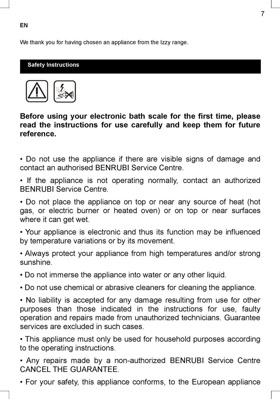 Do not use the appliance if there are visible signs of damage and contact an authorised BENRUBI Service Centre.