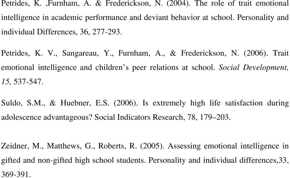 Trait emotional intelligence and children s peer relations at school. Social Development, 15, 537-547. Suldo, S.M., & Huebner, E.S. (2006).