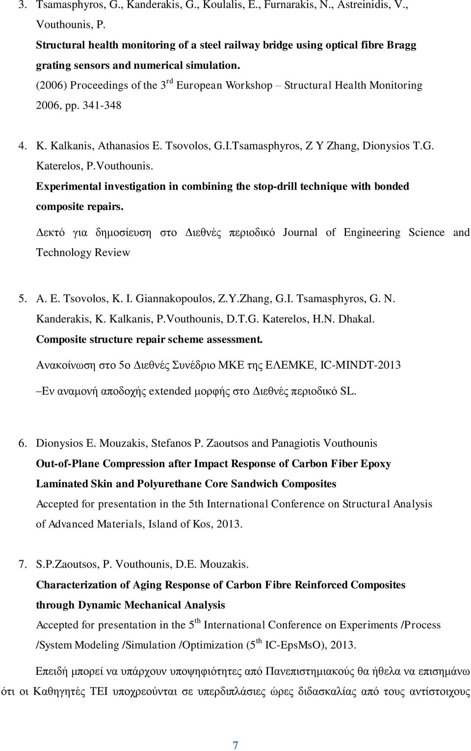(2006) Proceedings of the 3 rd European Workshop Structural Health Monitoring 2006, pp. 341-348 4. K. Kalkanis, Athanasios E. Tsovolos, G.I.Tsamasphyros, Z Y Zhang, Dionysios T.G. Katerelos, P.
