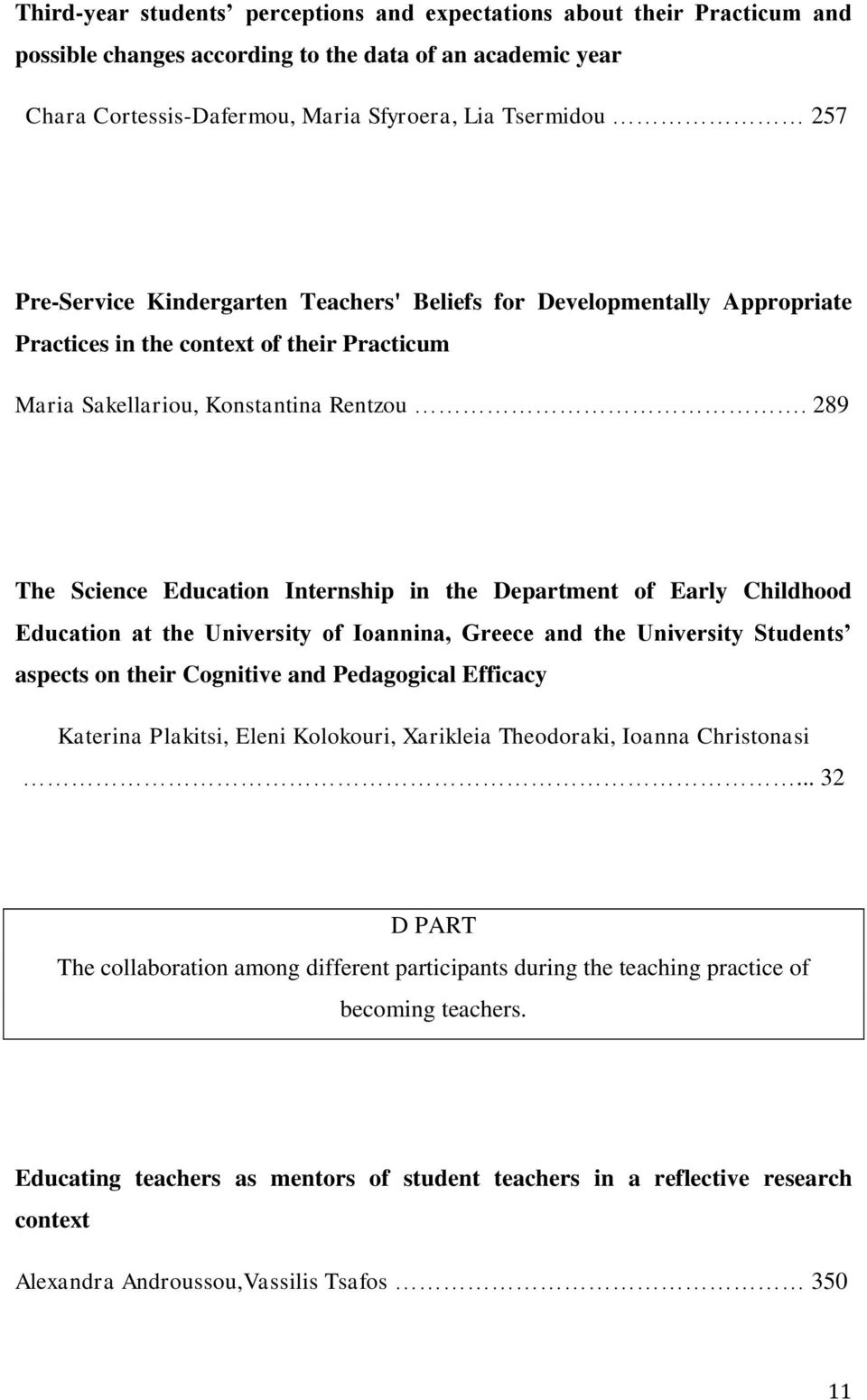 289 The Science Education Internship in the Department of Early Childhood Education at the University of Ioannina, Greece and the University Students aspects on their Cognitive and Pedagogical