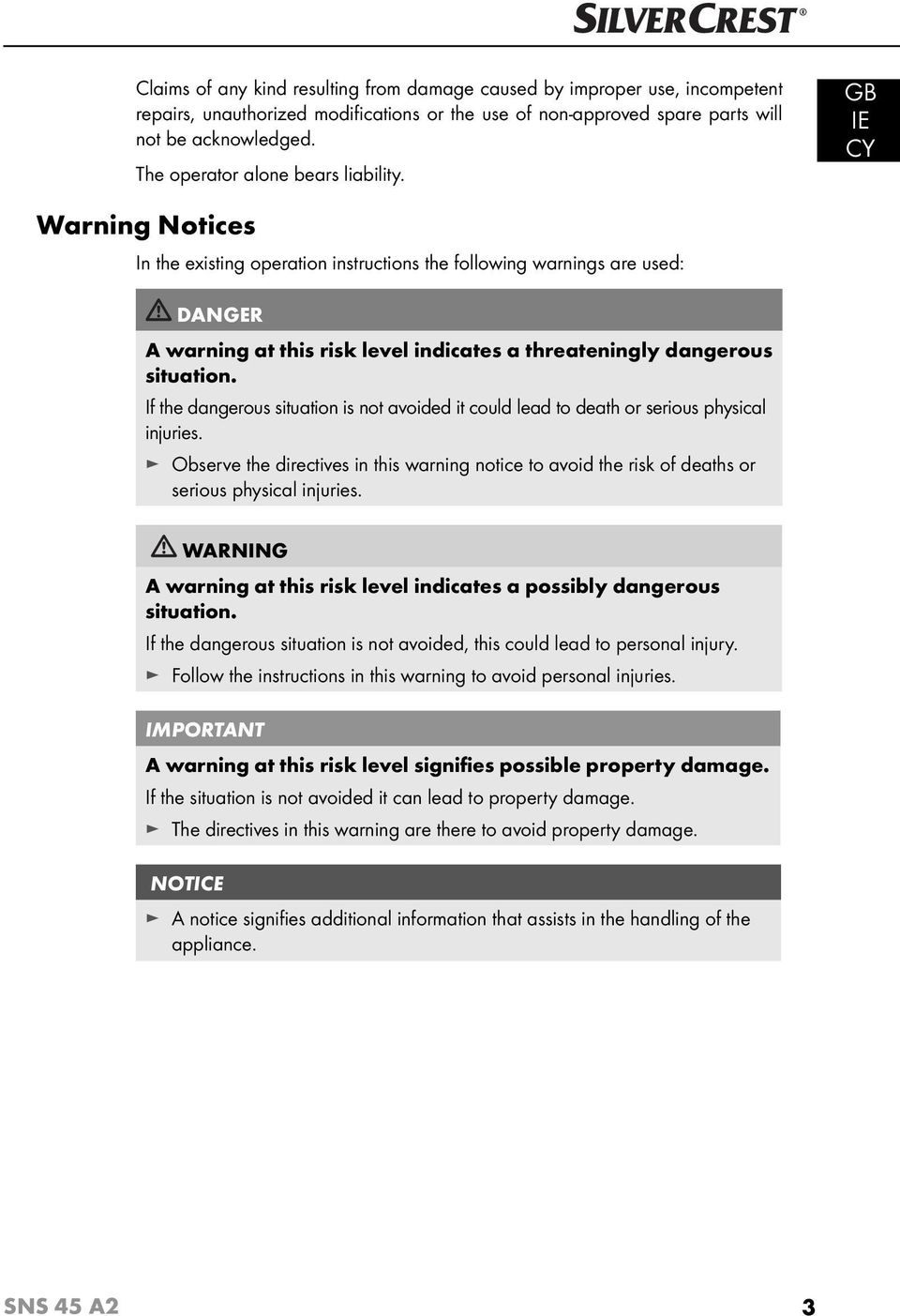 GB IE Warning Notices In the existing operation instructions the following warnings are used: DANGER A warning at this risk level indicates a threateningly dangerous situation.