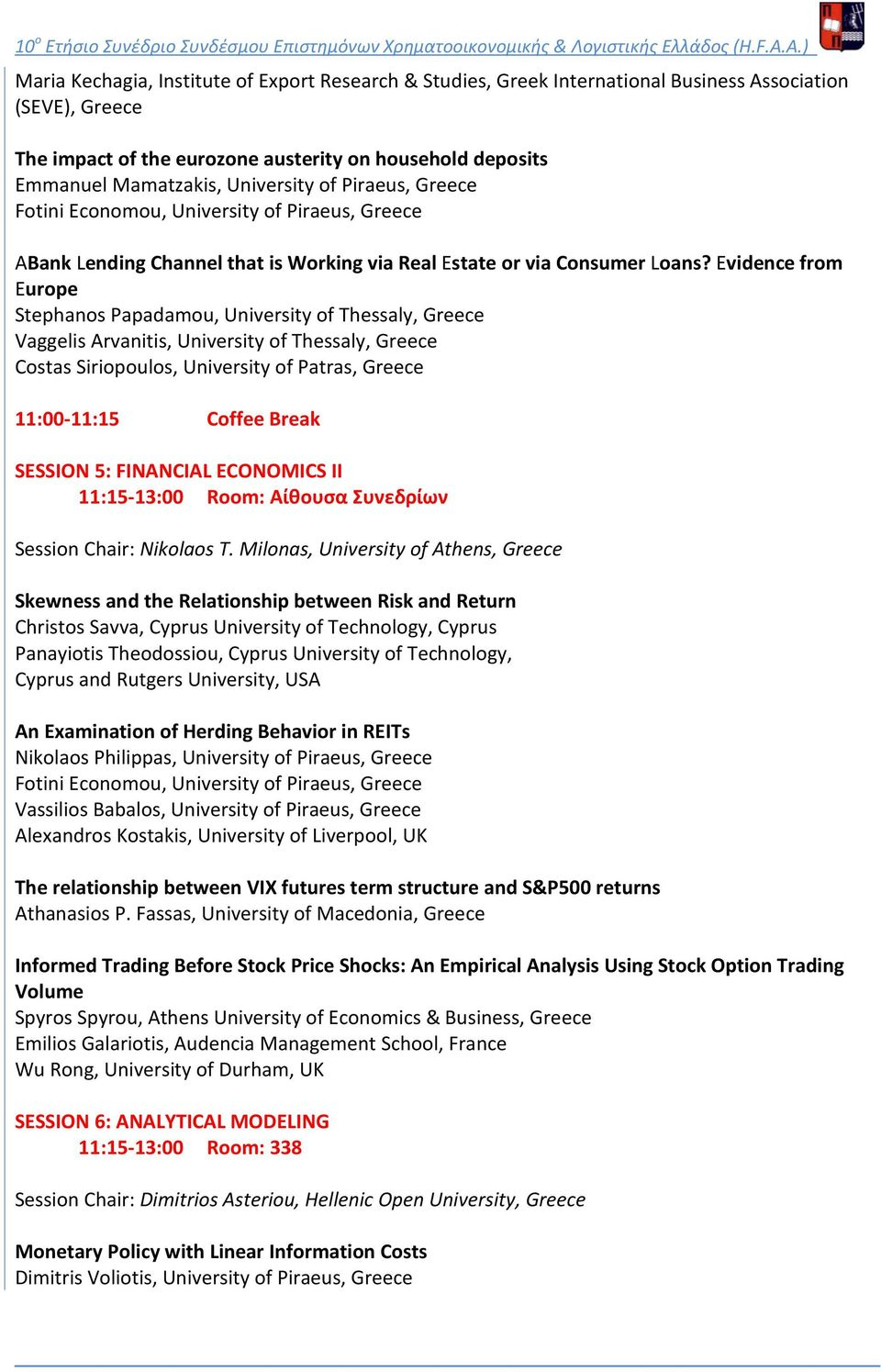 Evidence from Europe Stephanos Papadamou, University of Thessaly, Greece Vaggelis Arvanitis, University of Thessaly, Greece Costas Siriopoulos, University of Patras, Greece 11:00-11:15 Coffee Break