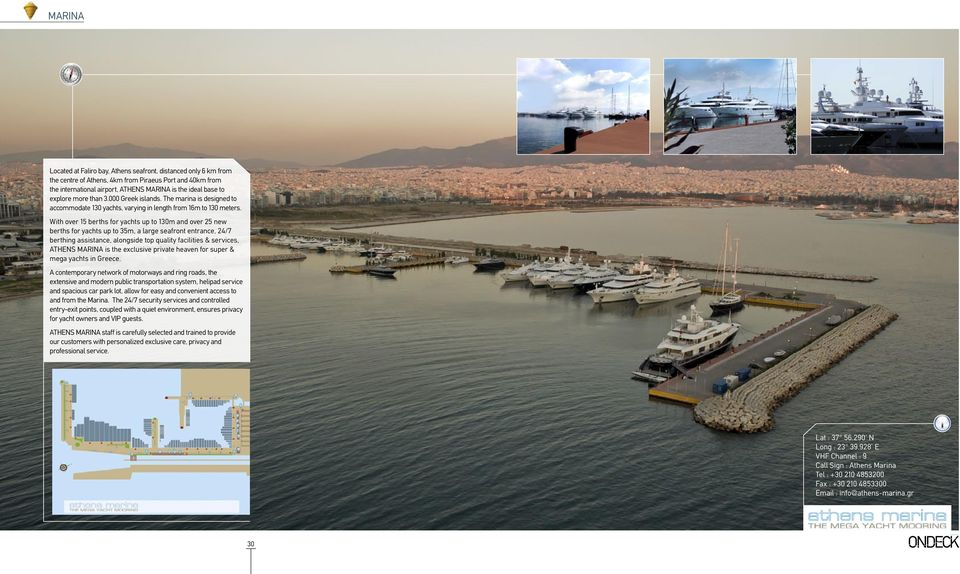 With over 15 berths for yachts up to 130m and over 25 new berths for yachts up to 35m, a large seafront entrance, 24/7 berthing assistance, alongside top quality facilities & services, ATHENS MARINA