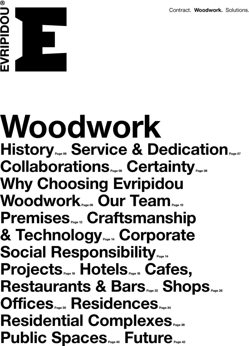 Woodwork Our Page 09 Premises Page Page 08 Team Page 10 Craftsmanship 12 & Technology Corporate Page 14 Social