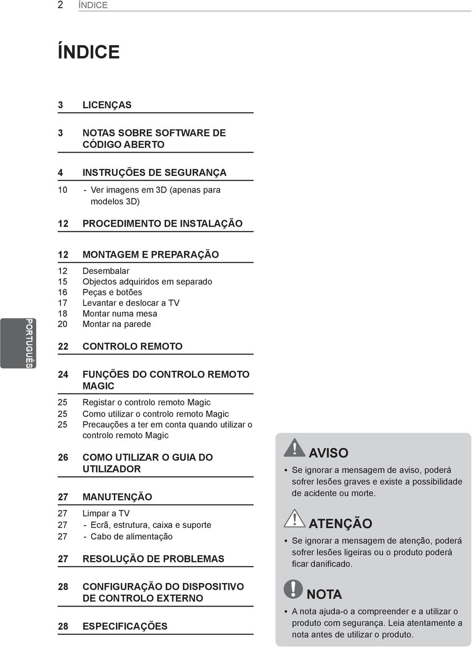 MAGIC 25 Registar o controlo remoto Magic 25 Como utilizar o controlo remoto Magic 25 Precauções a ter em conta quando utilizar o controlo remoto Magic 26 COMO UTILIZAR O GUIA DO UTILIZADOR 27