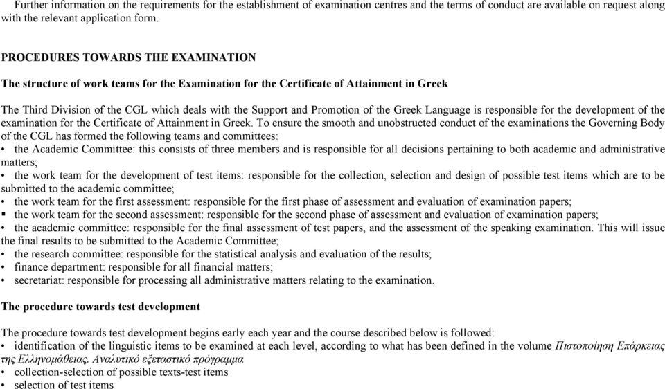 of the Greek Language is responsible for the development of the examination for the Certificate of Attainment in Greek.