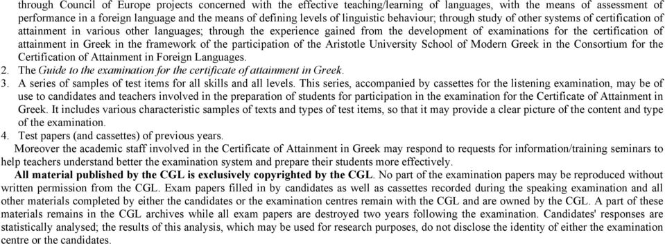 certification of attainment in Greek in the framework of the participation of the Aristotle University School of Modern Greek in the Consortium for the Certification of Attainment in Foreign