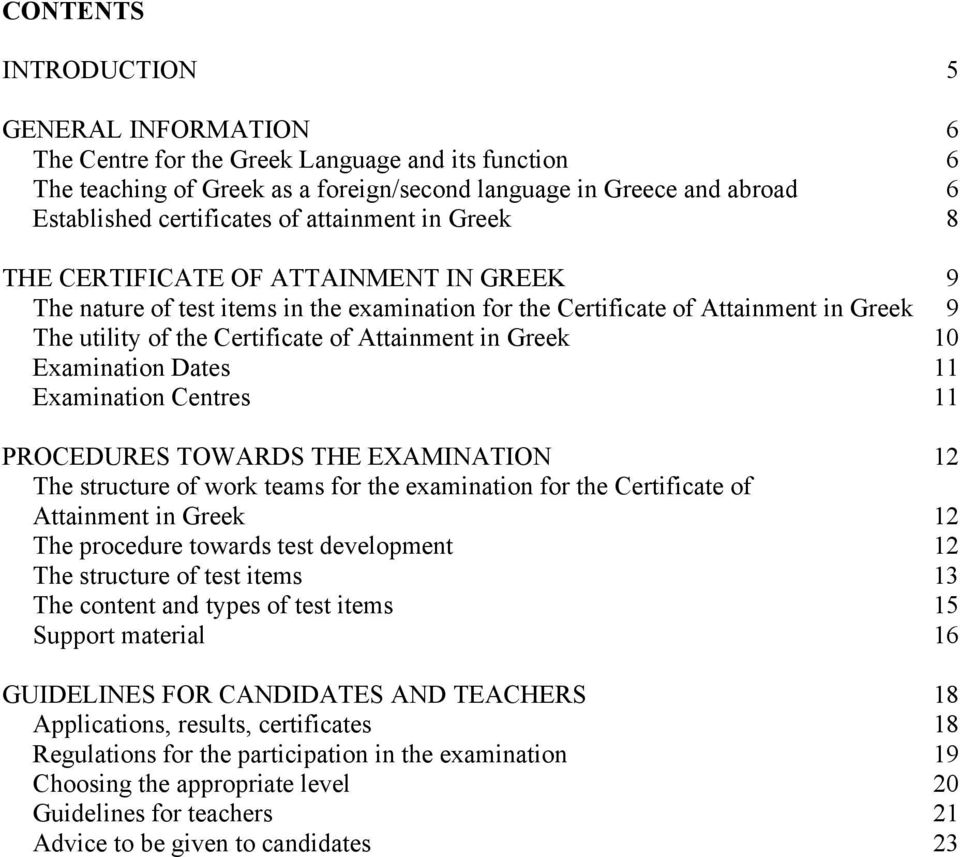 in Greek 10 Examination Dates 11 Examination Centres 11 PROCEDURES TOWARDS THE EXAMINATION 12 The structure of work teams for the examination for the Certificate of Attainment in Greek 12 The
