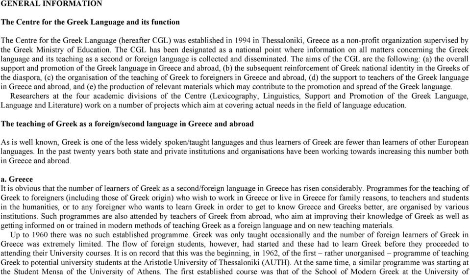 The CGL has been designated as a national point where information on all matters concerning the Greek language and its teaching as a second or foreign language is collected and disseminated.