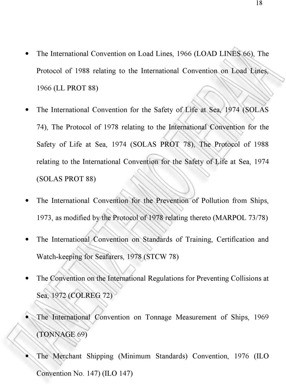 International Convention for the Safety of Life at Sea, 1974 (SOLAS PROT 88) The International Convention for the Prevention of Pollution from Ships, 1973, as modified by the Protocol of 1978