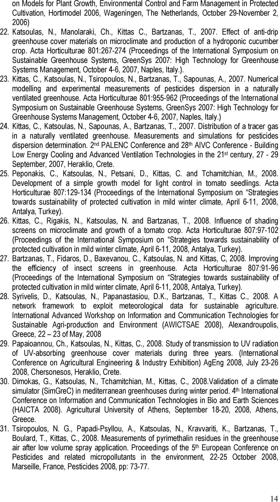 Acta Horticulturae 801:267-274 (Proceedings of the International Symposium on Sustainable Greenhouse Systems, GreenSys 2007: High Technology for Greenhouse Systems Management, October 4-6, 2007,